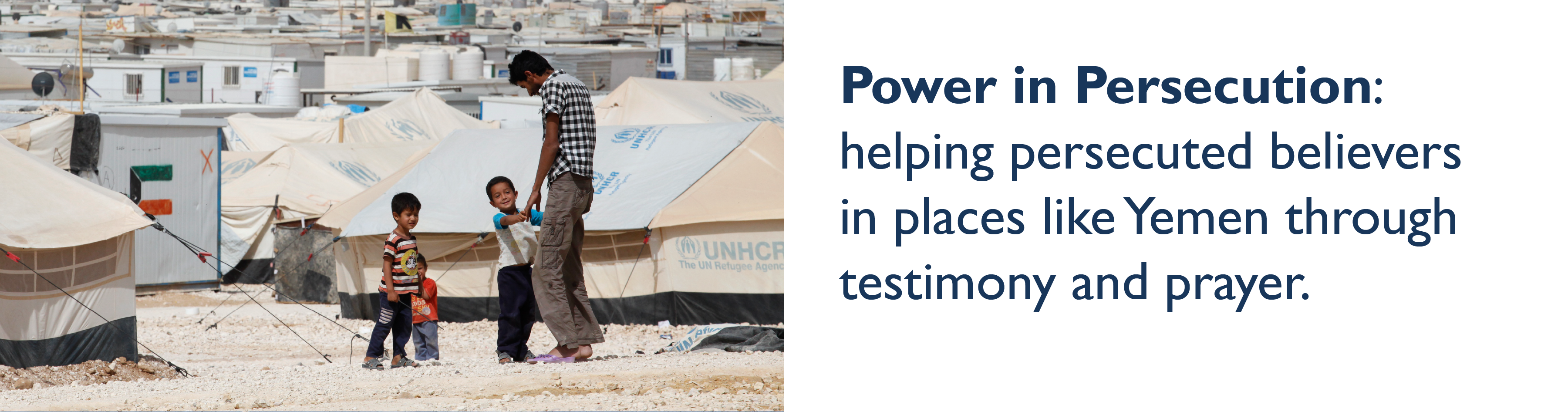 Power in Persecution: a programme helping persecuted believers in places like Yemen through testimony and prayer.